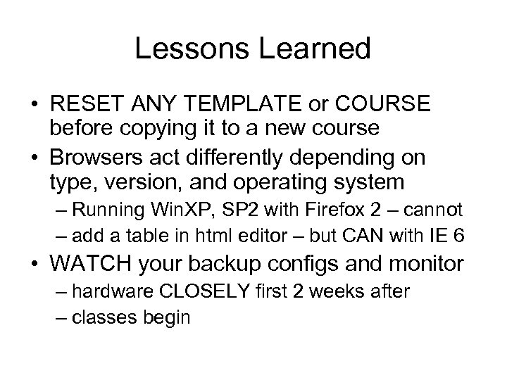 Lessons Learned • RESET ANY TEMPLATE or COURSE before copying it to a new