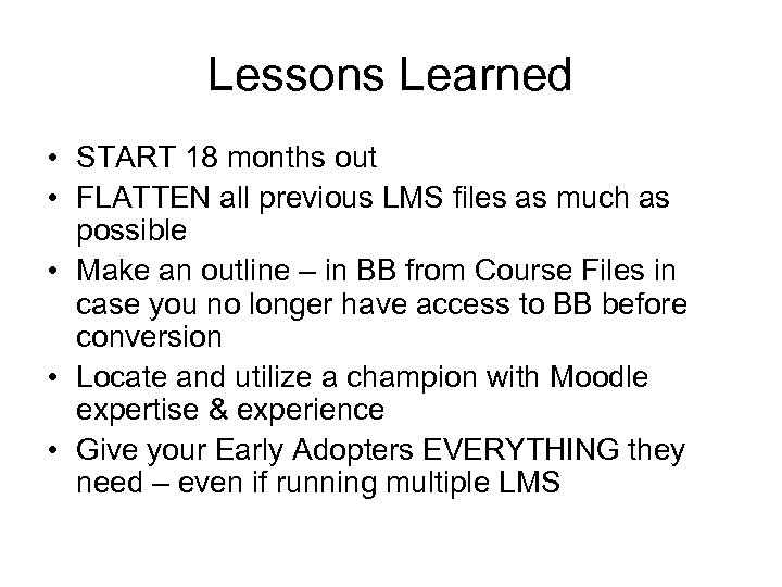 Lessons Learned • START 18 months out • FLATTEN all previous LMS files as