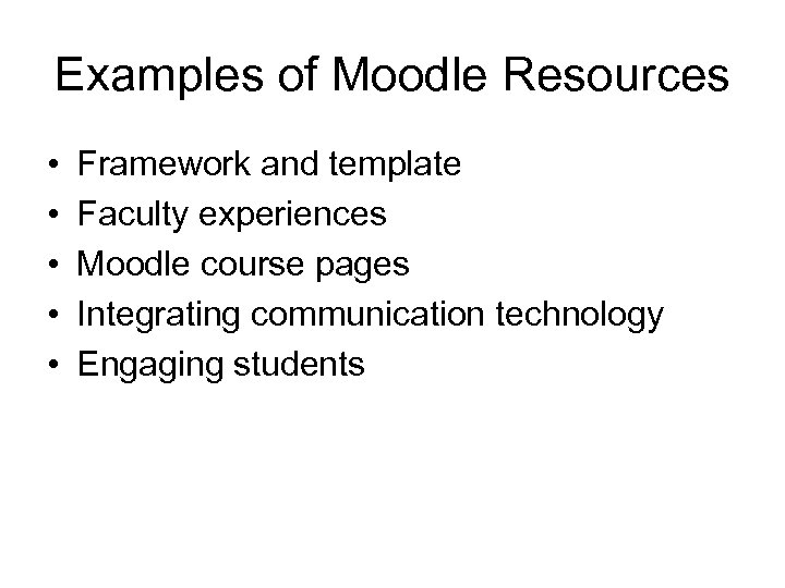 Examples of Moodle Resources • • • Framework and template Faculty experiences Moodle course