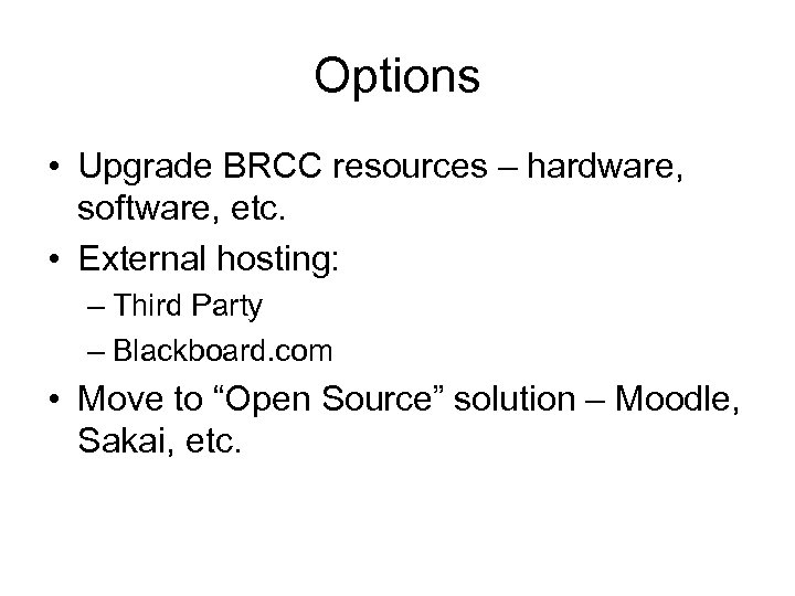 Options • Upgrade BRCC resources – hardware, software, etc. • External hosting: – Third