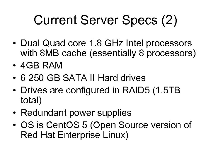 Current Server Specs (2) • Dual Quad core 1. 8 GHz Intel processors with