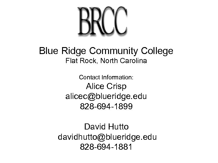 Blue Ridge Community College Flat Rock, North Carolina Contact Information: Alice Crisp alicec@blueridge. edu