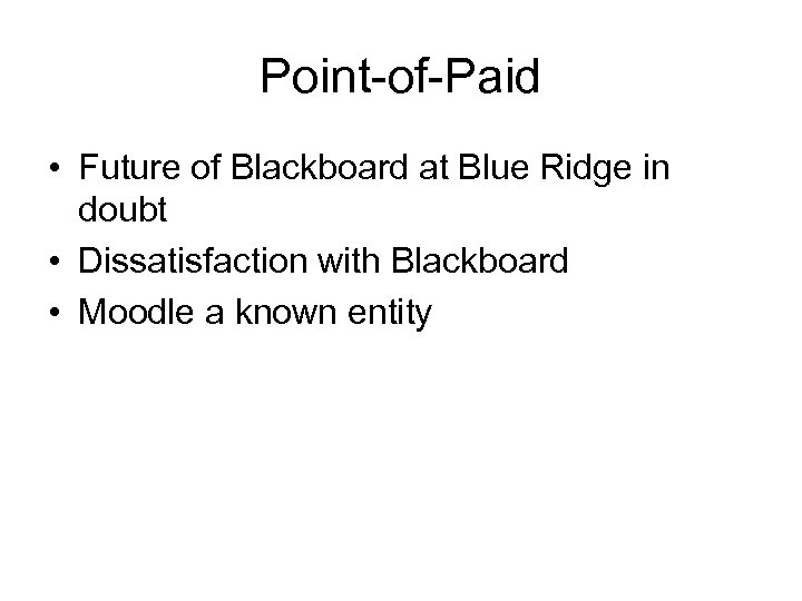 Point-of-Paid • Future of Blackboard at Blue Ridge in doubt • Dissatisfaction with Blackboard