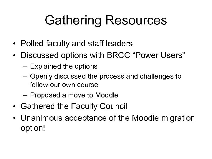 "Gathering Resources • Polled faculty and staff leaders • Discussed options with BRCC ""Power"