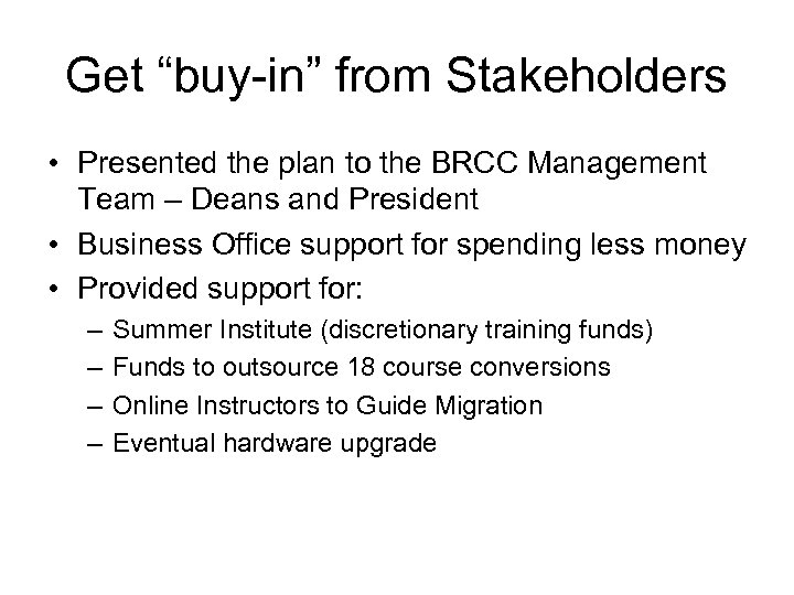 "Get ""buy-in"" from Stakeholders • Presented the plan to the BRCC Management Team –"