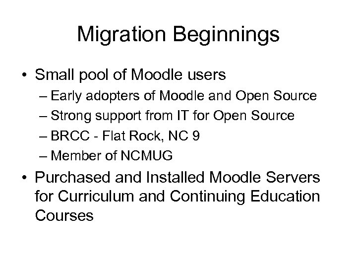 Migration Beginnings • Small pool of Moodle users – Early adopters of Moodle and