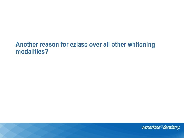 Another reason for ezlase over all other whitening modalities?