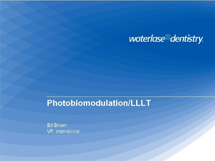 Photobiomodulation/LLLT Bill Brown VP, International