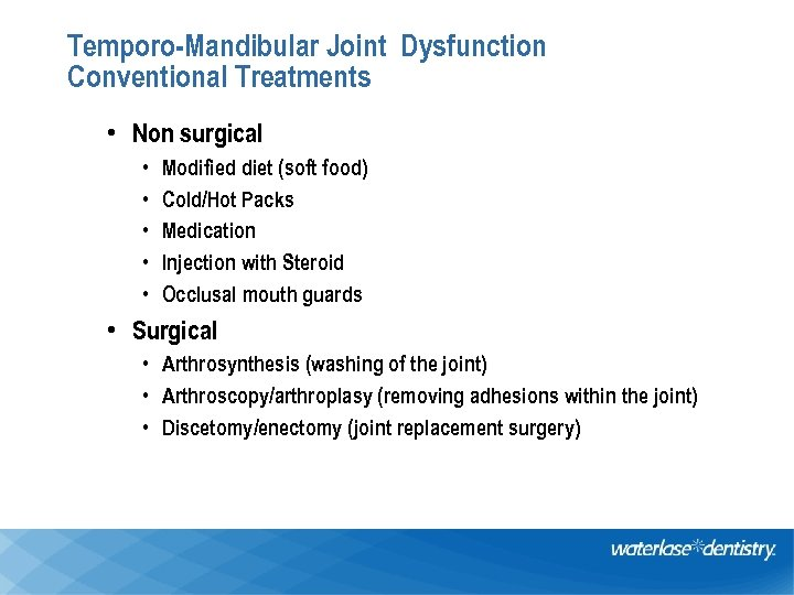 Temporo-Mandibular Joint Dysfunction Conventional Treatments • Non surgical • • • Modified diet (soft
