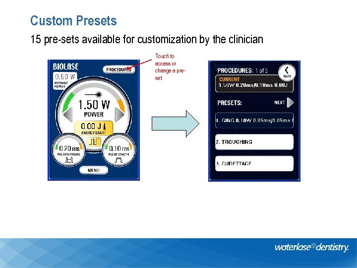 Custom Presets 15 pre-sets available for customization by the clinician Touch to access or