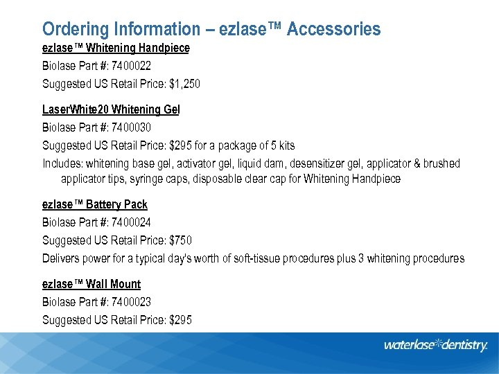 Ordering Information – ezlase™ Accessories ezlase™ Whitening Handpiece Biolase Part #: 7400022 Suggested US