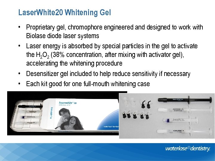 Laser. White 20 Whitening Gel • Proprietary gel, chromophore engineered and designed to work