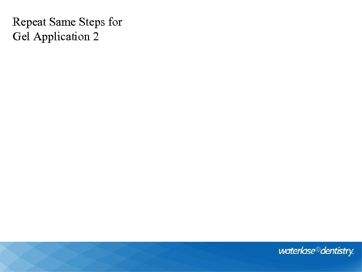 Repeat Same Steps for Gel Application 2