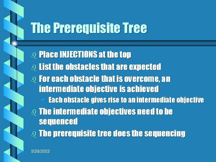 The Prerequisite Tree b Place INJECTIONS at the top b List the obstacles that