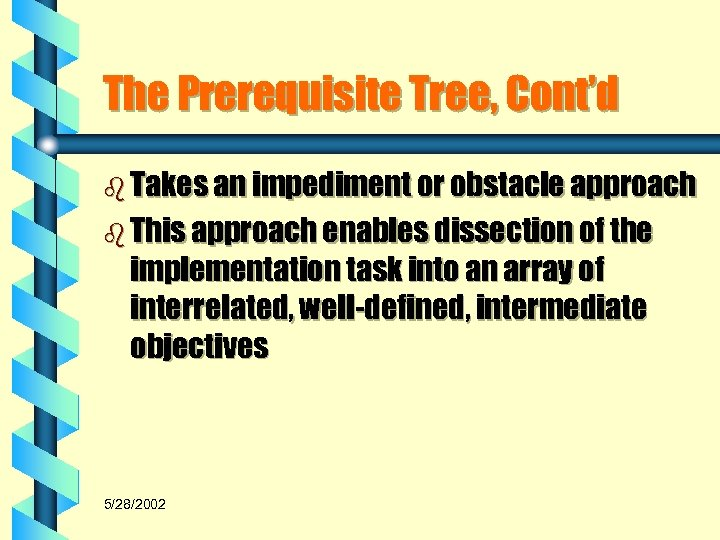 The Prerequisite Tree, Cont'd b Takes an impediment or obstacle approach b This approach