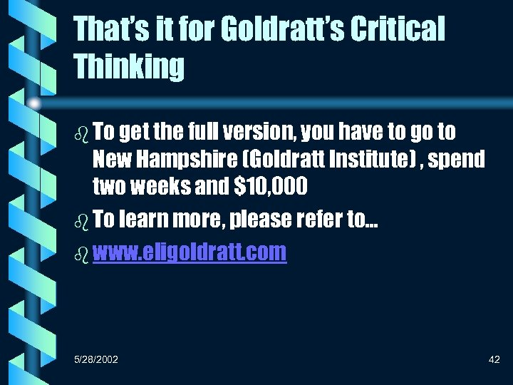 That's it for Goldratt's Critical Thinking b To get the full version, you have