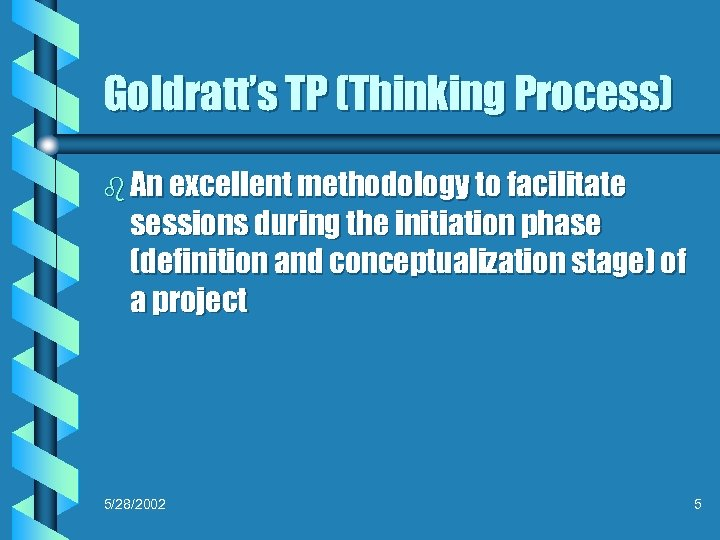 Goldratt's TP (Thinking Process) b An excellent methodology to facilitate sessions during the initiation