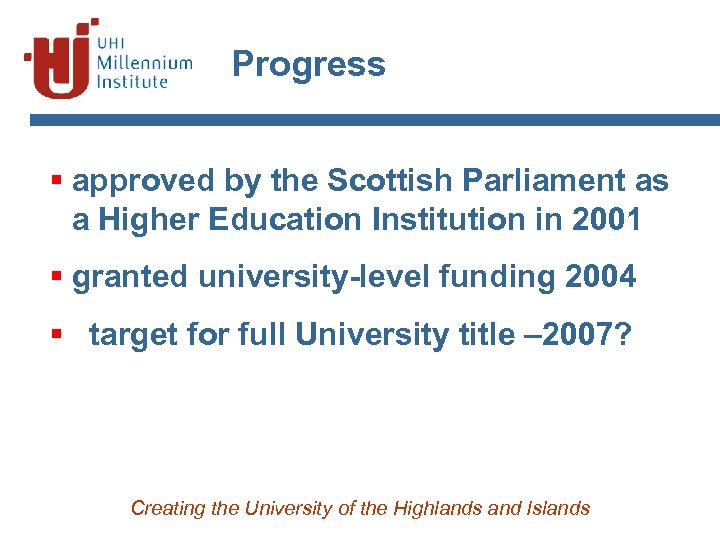 Progress § approved by the Scottish Parliament as a Higher Education Institution in 2001