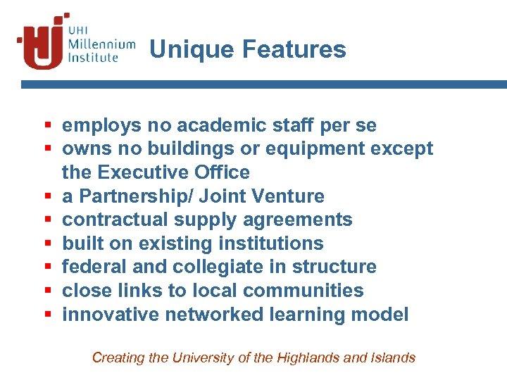 Unique Features § employs no academic staff per se § owns no buildings or