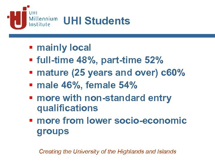UHI Students § § § mainly local full-time 48%, part-time 52% mature (25 years