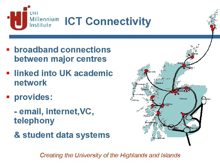 ICT Connectivity § broadband connections between major centres § linked into UK academic network