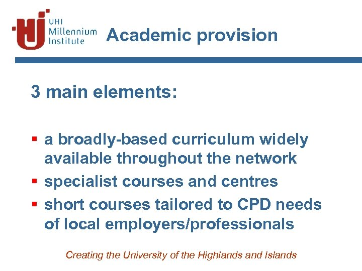 Academic provision 3 main elements: § a broadly-based curriculum widely available throughout the network