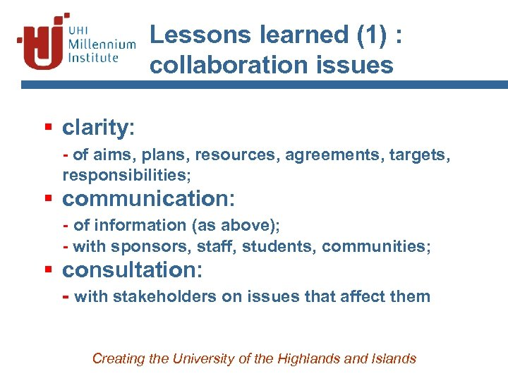 Lessons learned (1) : collaboration issues § clarity: - of aims, plans, resources, agreements,