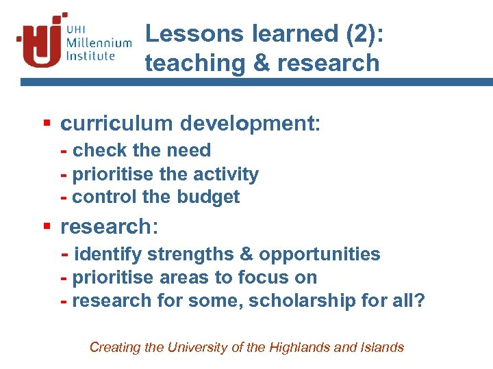Lessons learned (2): teaching & research § curriculum development: - check the need -