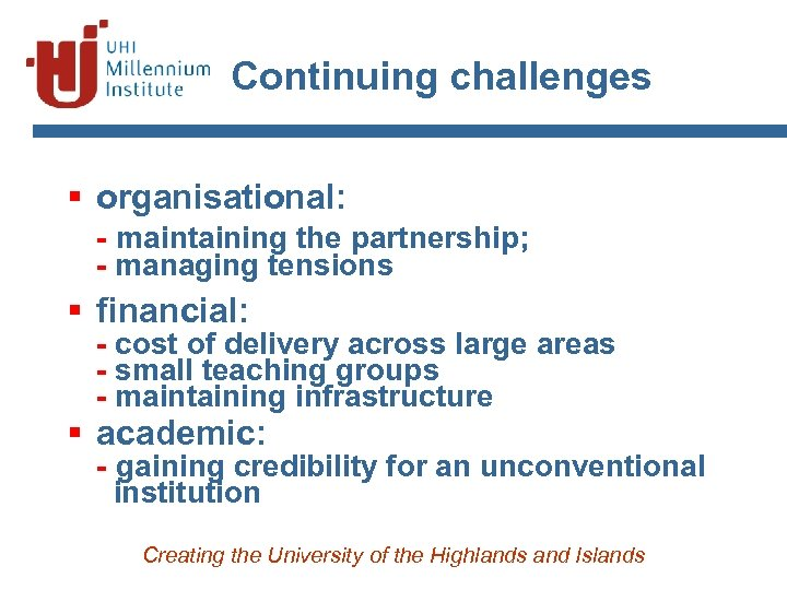 Continuing challenges § organisational: - maintaining the partnership; - managing tensions § financial: -