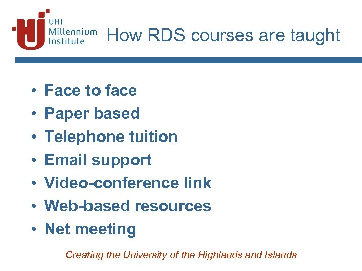 How RDS courses are taught • • Face to face Paper based Telephone tuition