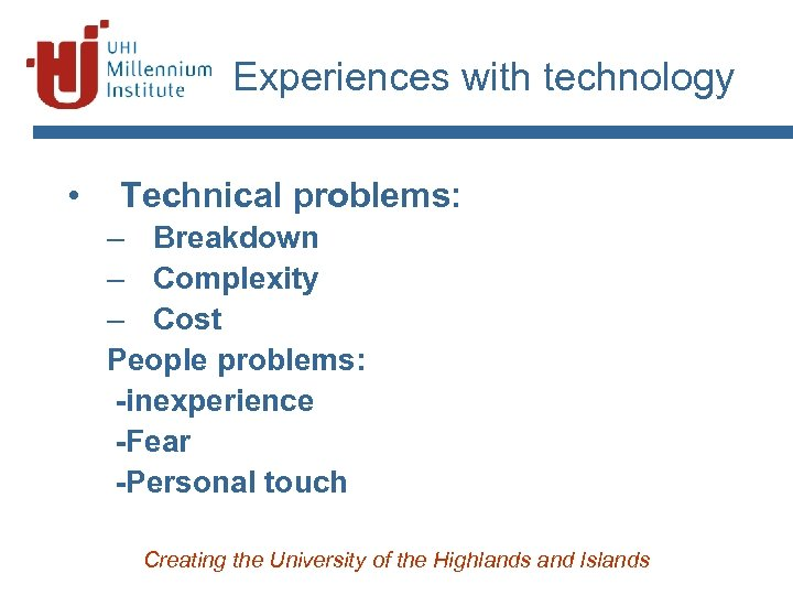 Experiences with technology • Technical problems: – Breakdown – Complexity – Cost People problems: