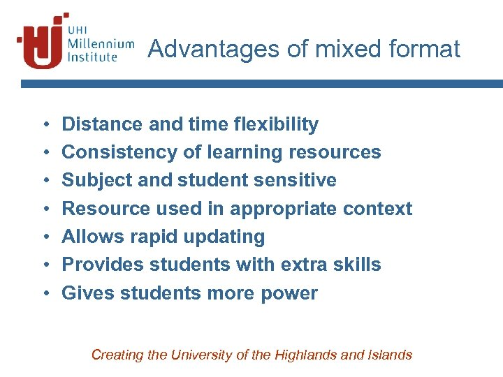 Advantages of mixed format • • Distance and time flexibility Consistency of learning resources