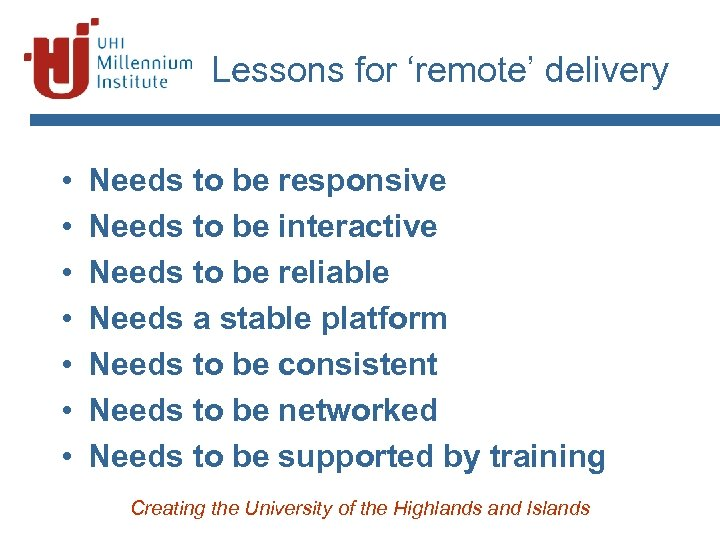 Lessons for 'remote' delivery • • Needs to be responsive Needs to be interactive