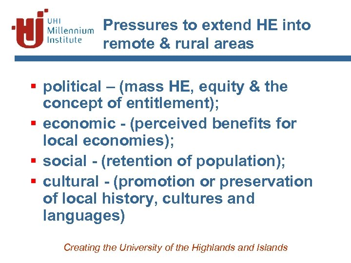 Pressures to extend HE into remote & rural areas § political – (mass HE,