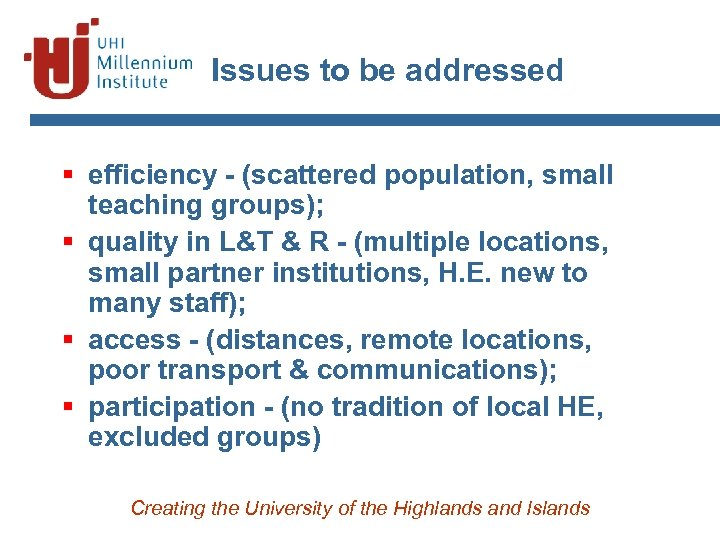 Issues to be addressed § efficiency - (scattered population, small teaching groups); § quality