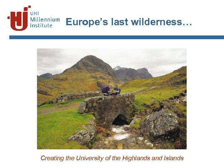 Europe's last wilderness… Creating the University of the Highlands and Islands