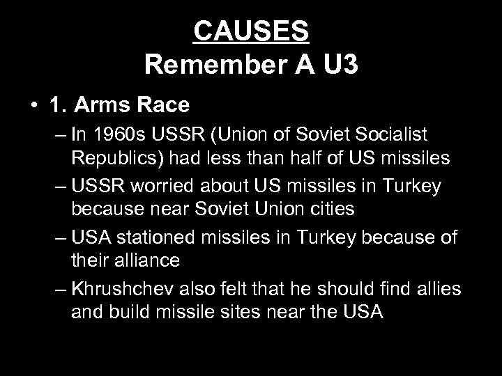 CAUSES Remember A U 3 • 1. Arms Race – In 1960 s USSR