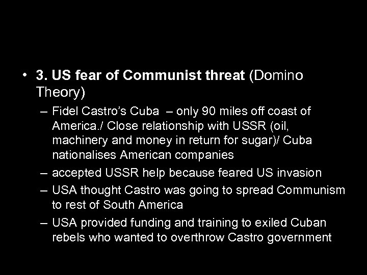 • 3. US fear of Communist threat (Domino Theory) – Fidel Castro's Cuba