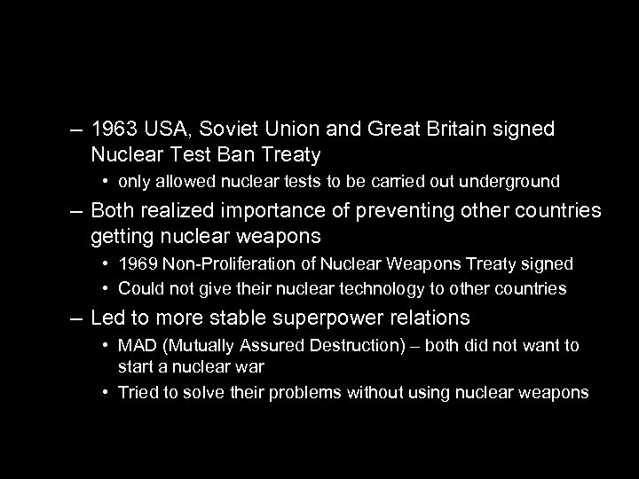 – 1963 USA, Soviet Union and Great Britain signed Nuclear Test Ban Treaty •