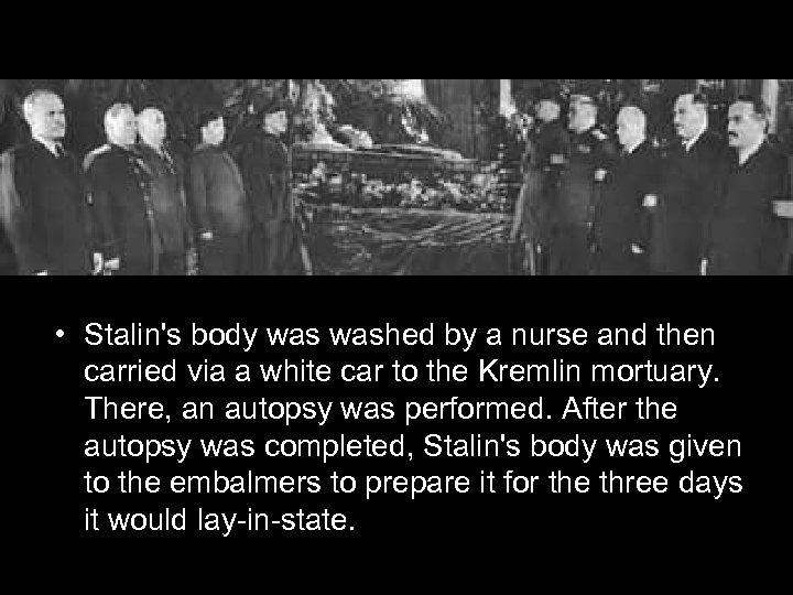 • Stalin's body washed by a nurse and then carried via a white