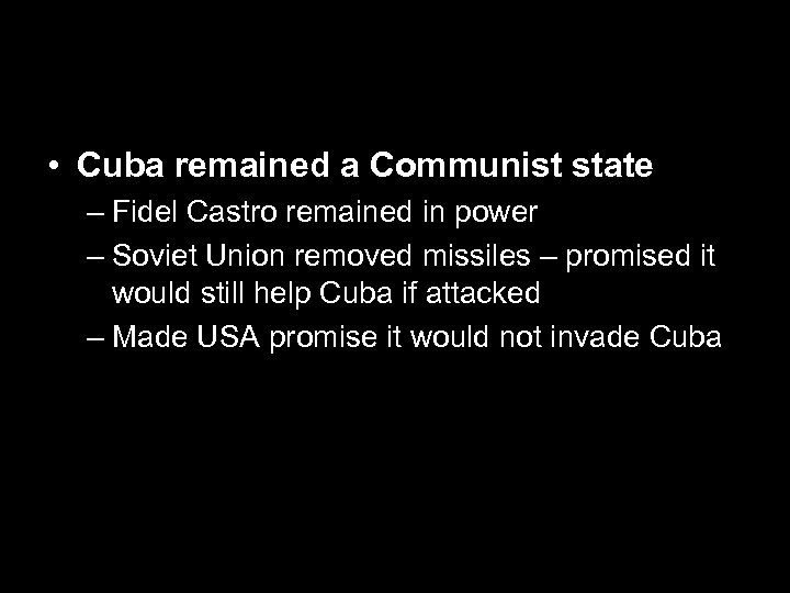 • Cuba remained a Communist state – Fidel Castro remained in power –
