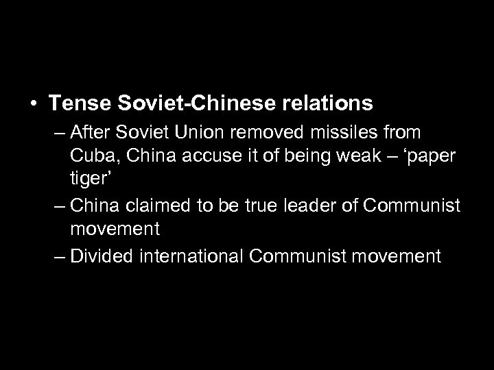 • Tense Soviet-Chinese relations – After Soviet Union removed missiles from Cuba, China