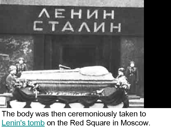 The body was then ceremoniously taken to Lenin's tomb on the Red Square in