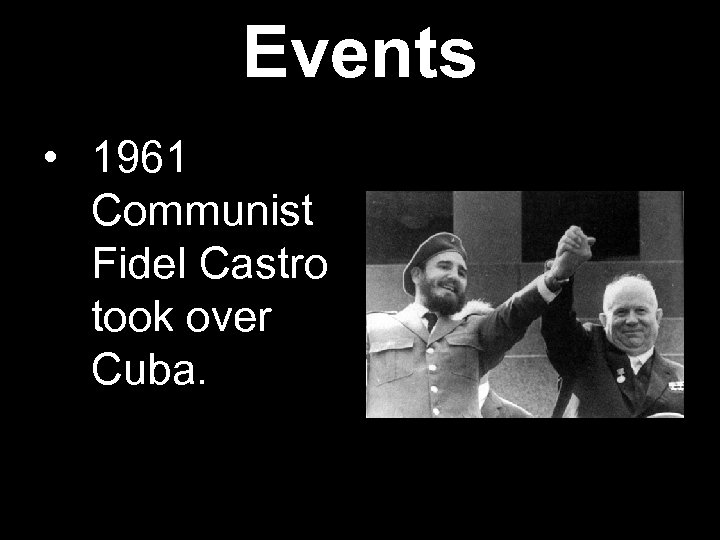 Events • 1961 Communist Fidel Castro took over Cuba.