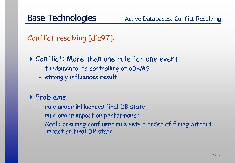 Base Technologies Active Databases: Conflict Resolving Conflict resolving [dia 97]: 4 Conflict: More than