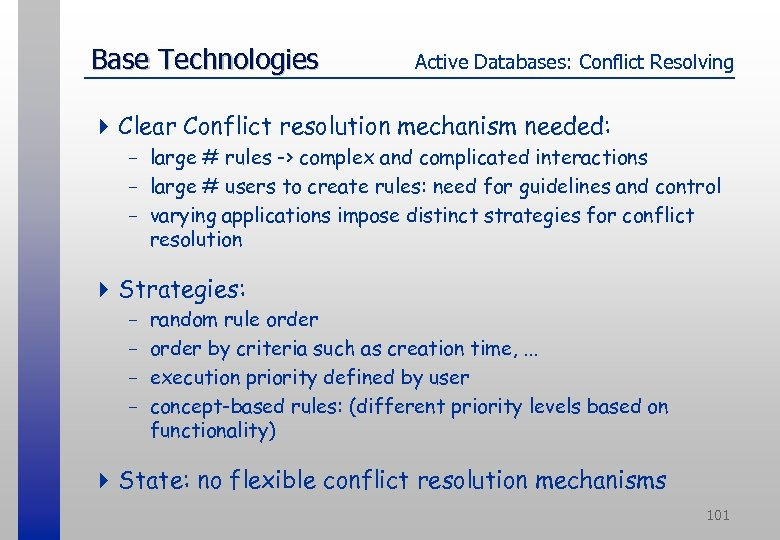 Base Technologies Active Databases: Conflict Resolving 4 Clear Conflict resolution mechanism needed: - large