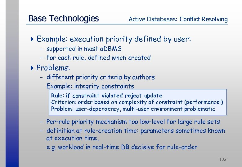 Base Technologies Active Databases: Conflict Resolving 4 Example: execution priority defined by user: -