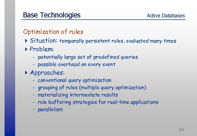 Base Technologies Active Databases Optimization of rules 4 Situation: temporally persistent rules, evaluated many