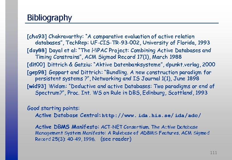 """Bibliography [cha 93] Chakravarthy: """"A comparative evaluation of active relation databases"""", Tech. Rep: UF-CIS-TR-93"""