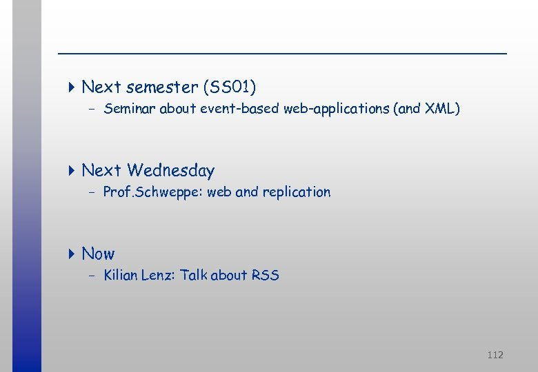 4 Next semester (SS 01) - Seminar about event-based web-applications (and XML) 4 Next